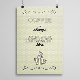 Poster Coffee is always a good idea