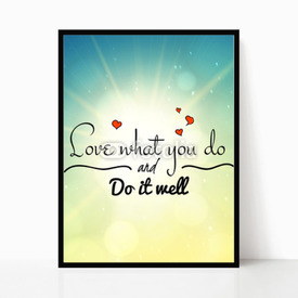 Plakat w ramie Love what you do and do it well