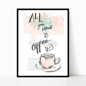 Plakat w ramie All you need is coffee