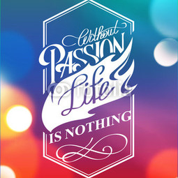 Plakat w ramie Without passion life is nothing