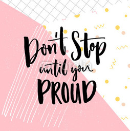 Don t stop until you proud