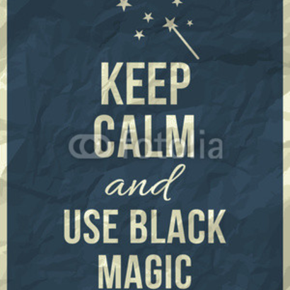 Keep calm and use black magic