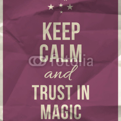 Keep calm trust in magic