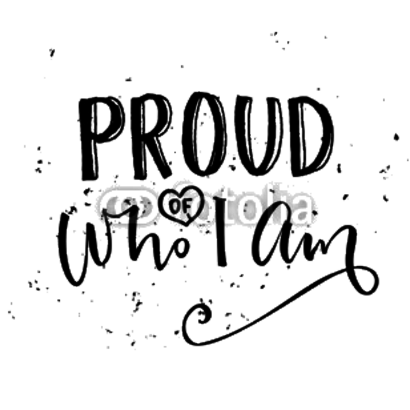 Proud of who I am.