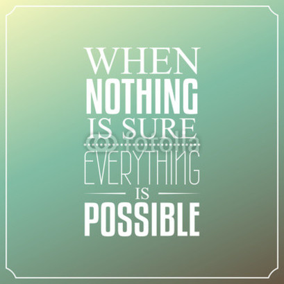 When nothing is sure...